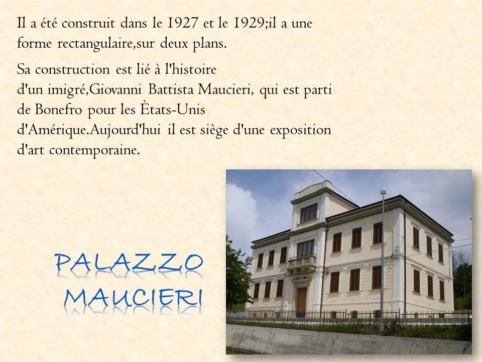 Il a été construit dans le 1927 et le 1929;il a une forme rectangulaire,sur deux plans. Sa construction est lié à l histoire d un imigré,Giovanni Battista Maucieri, qui est parti de Bonefro pour les Ètats-Unis d Amérique.Aujourd hui il est siège d une exposition d art contemporaine.