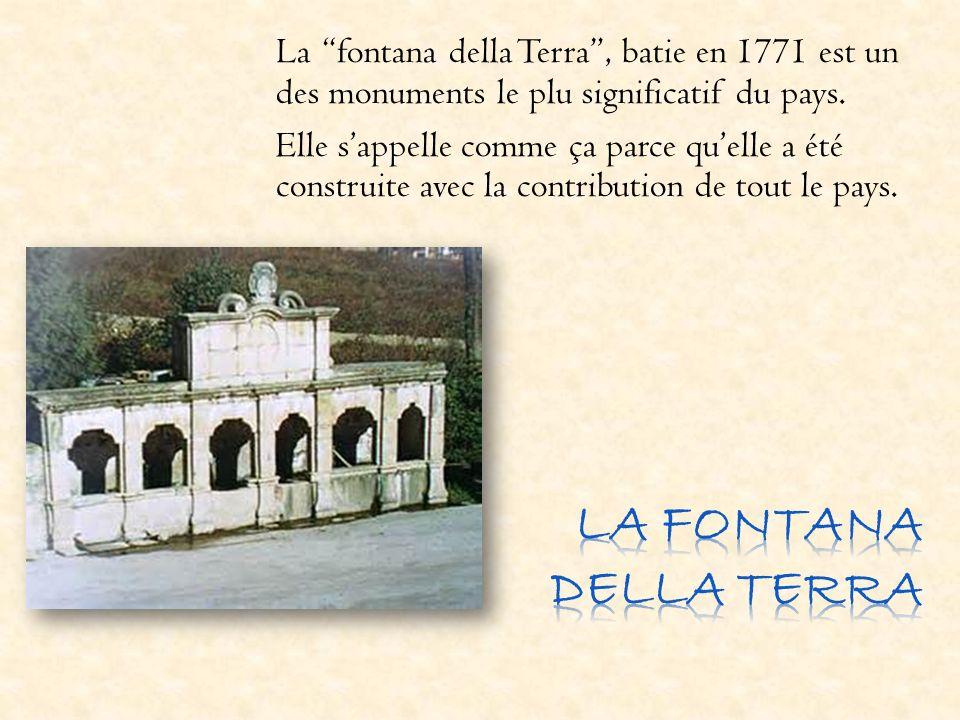 La fontana della Terra , batie en 1771 est un des monuments le plu significatif du pays.