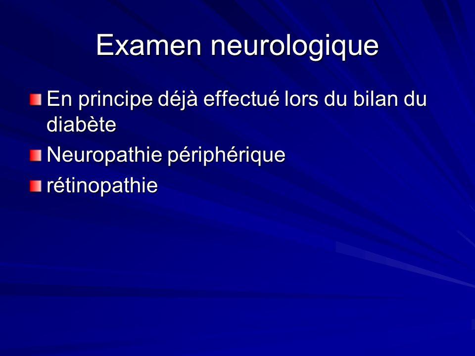 Examen neurologique En principe déjà effectué lors du bilan du diabète