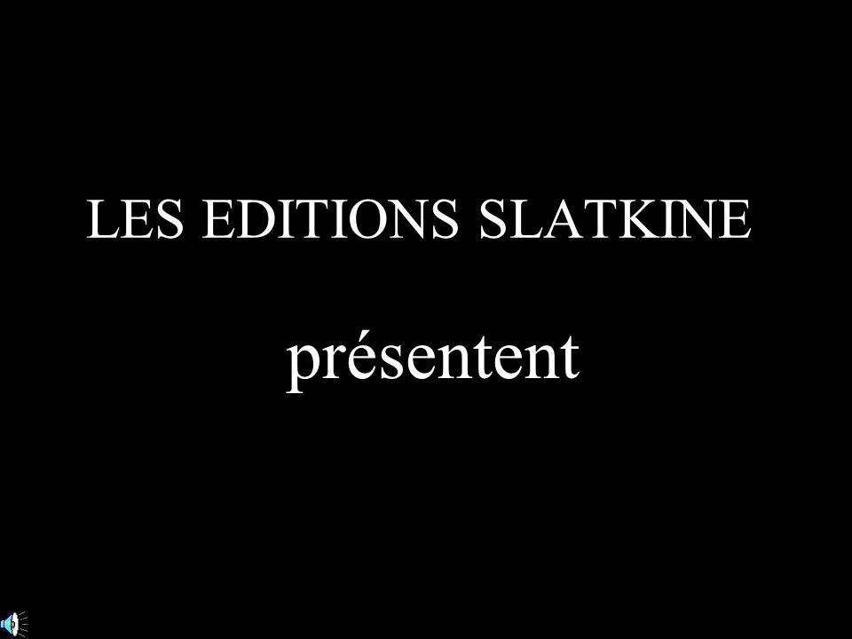 LES EDITIONS SLATKINE présentent