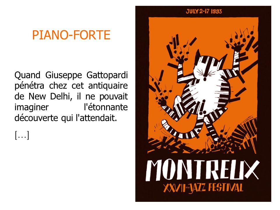 PIANO-FORTE Quand Giuseppe Gattopardi pénétra chez cet antiquaire de New Delhi, il ne pouvait imaginer l étonnante découverte qui l attendait.