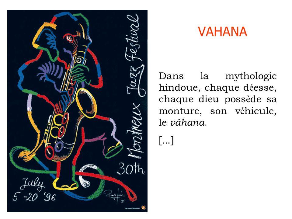 VAHANA Dans la mythologie hindoue, chaque déesse, chaque dieu possède sa monture, son véhicule, le vâhana.