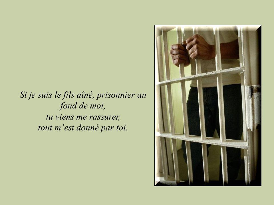 Si je suis le fils aîné, prisonnier au fond de moi,