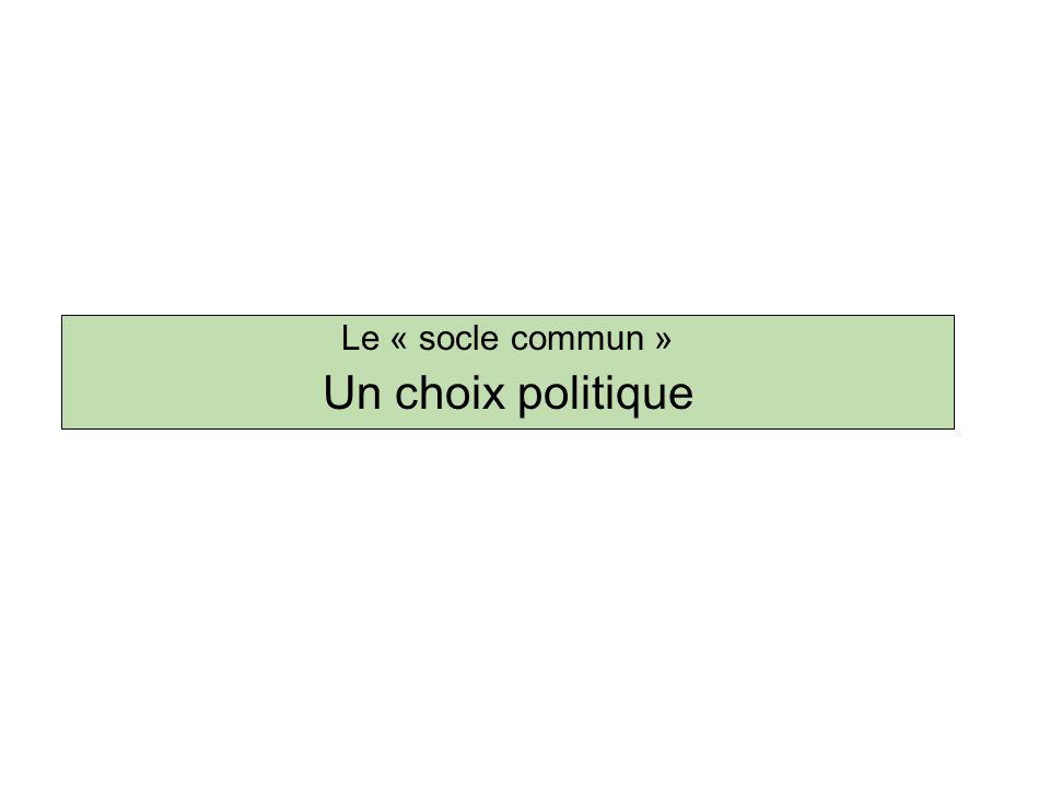 Le « socle commun » Un choix politique