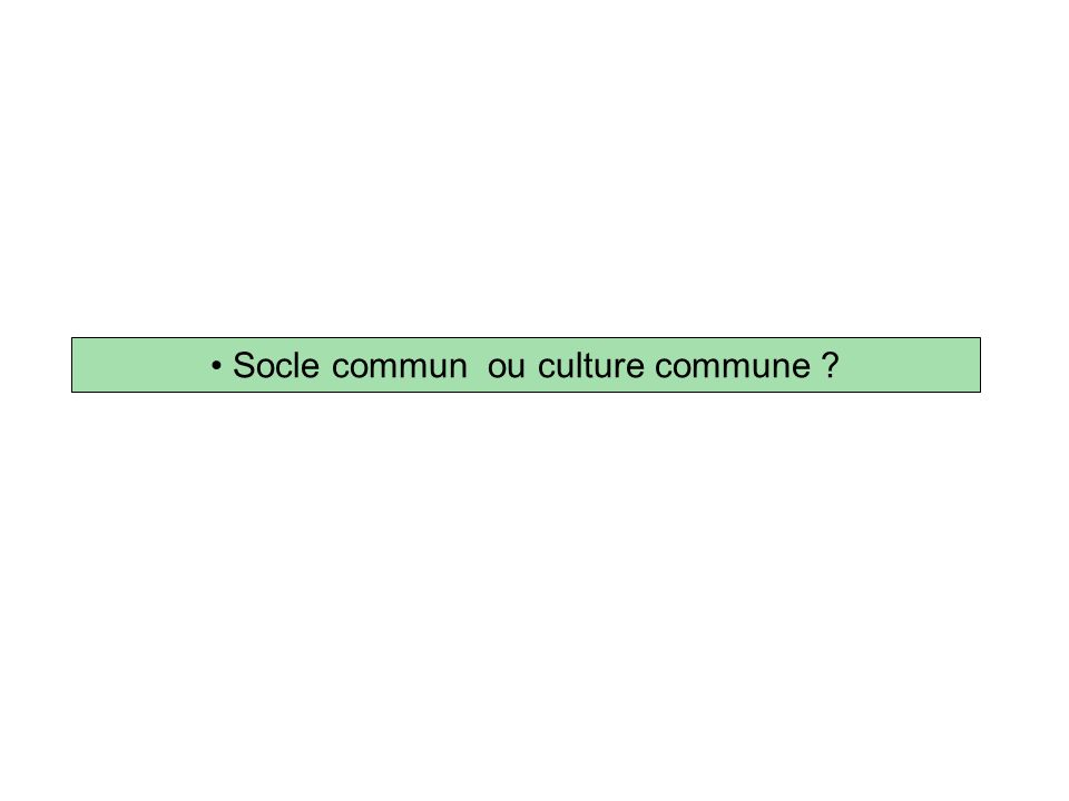 Socle commun ou culture commune