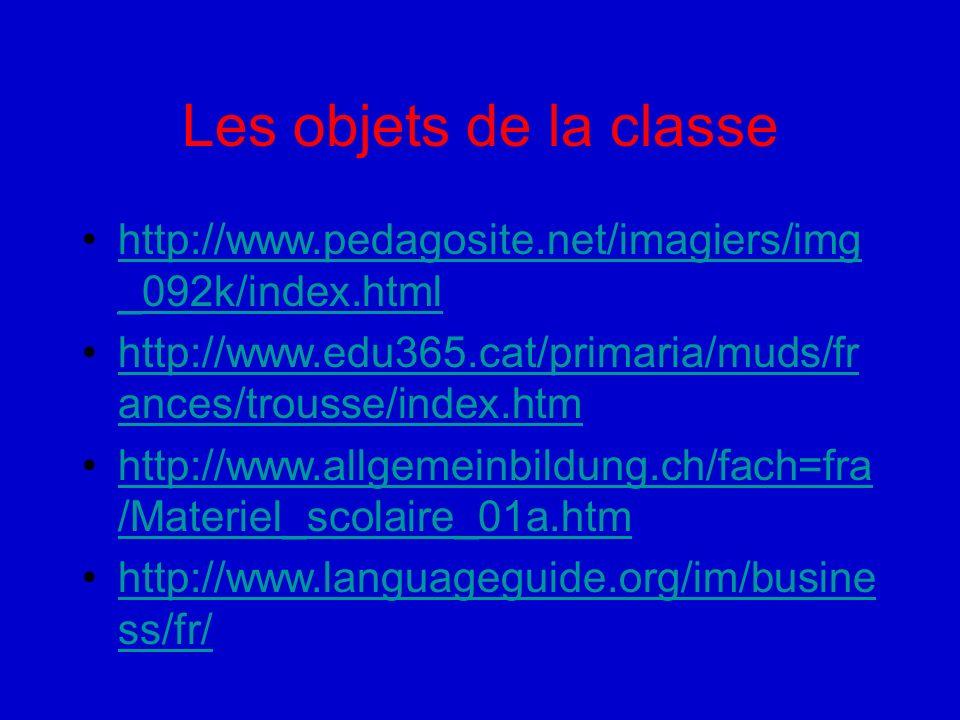 Les objets de la classe http://www.pedagosite.net/imagiers/img_092k/index.html. http://www.edu365.cat/primaria/muds/frances/trousse/index.htm.