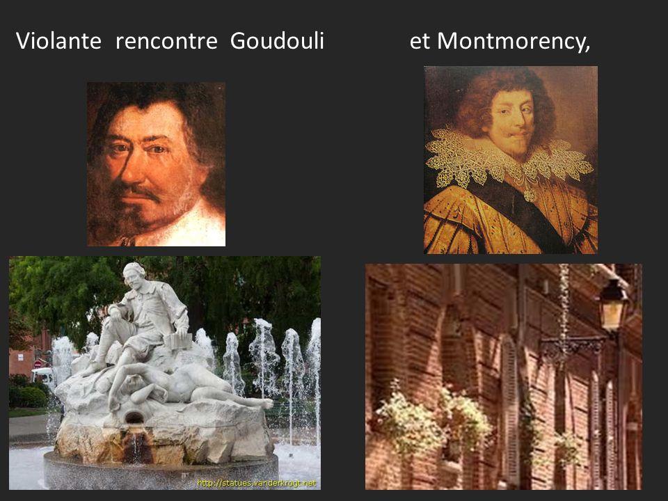 Violante rencontre Goudouli et Montmorency,