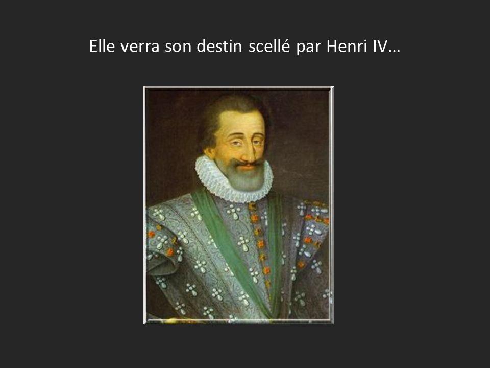 Elle verra son destin scellé par Henri IV…