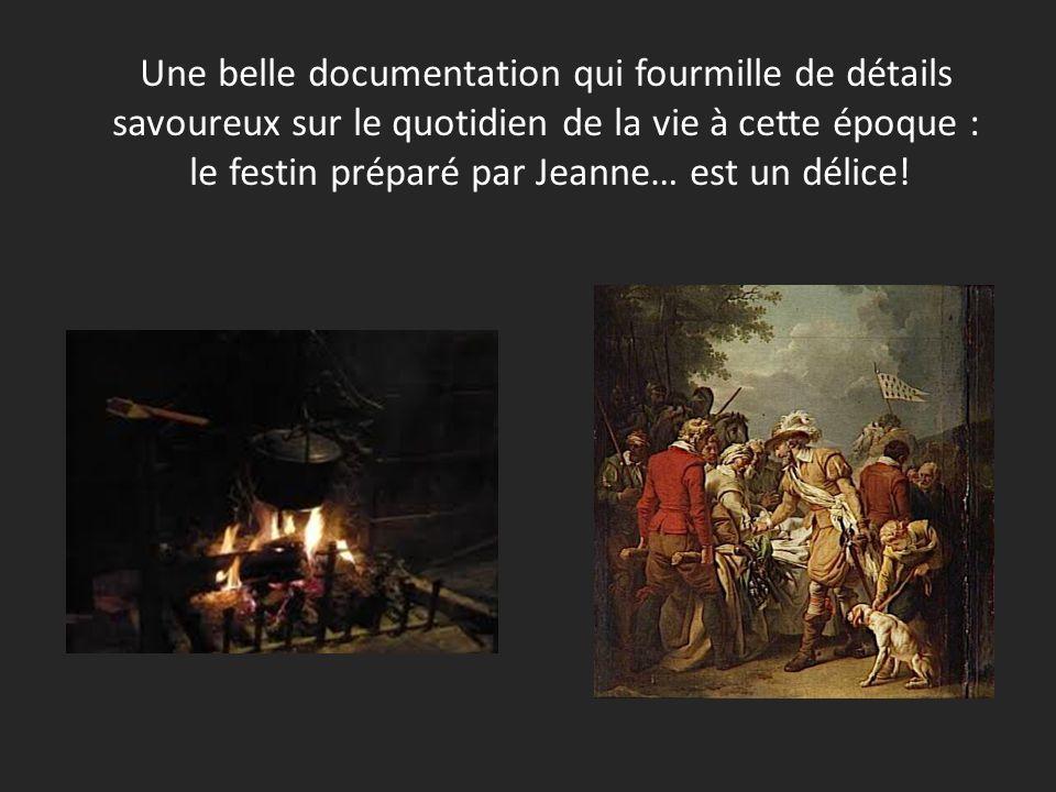 Une belle documentation qui fourmille de détails savoureux sur le quotidien de la vie à cette époque : le festin préparé par Jeanne… est un délice!