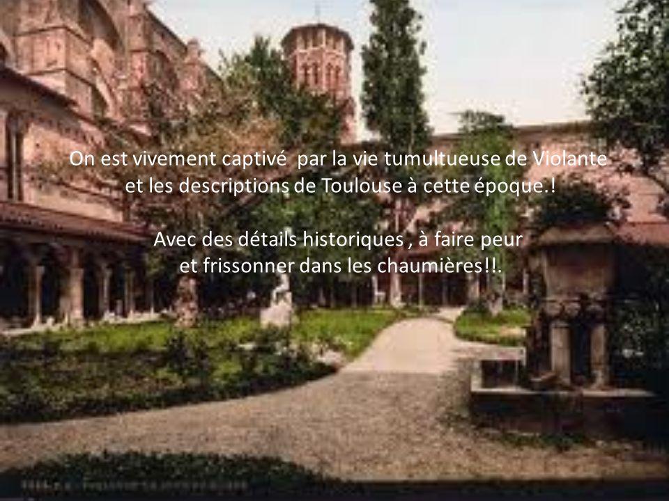 On est vivement captivé par la vie tumultueuse de Violante et les descriptions de Toulouse à cette époque..