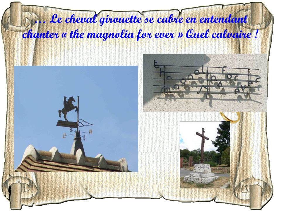 … Le cheval girouette se cabre en entendant chanter « the magnolia for ever » Quel calvaire !
