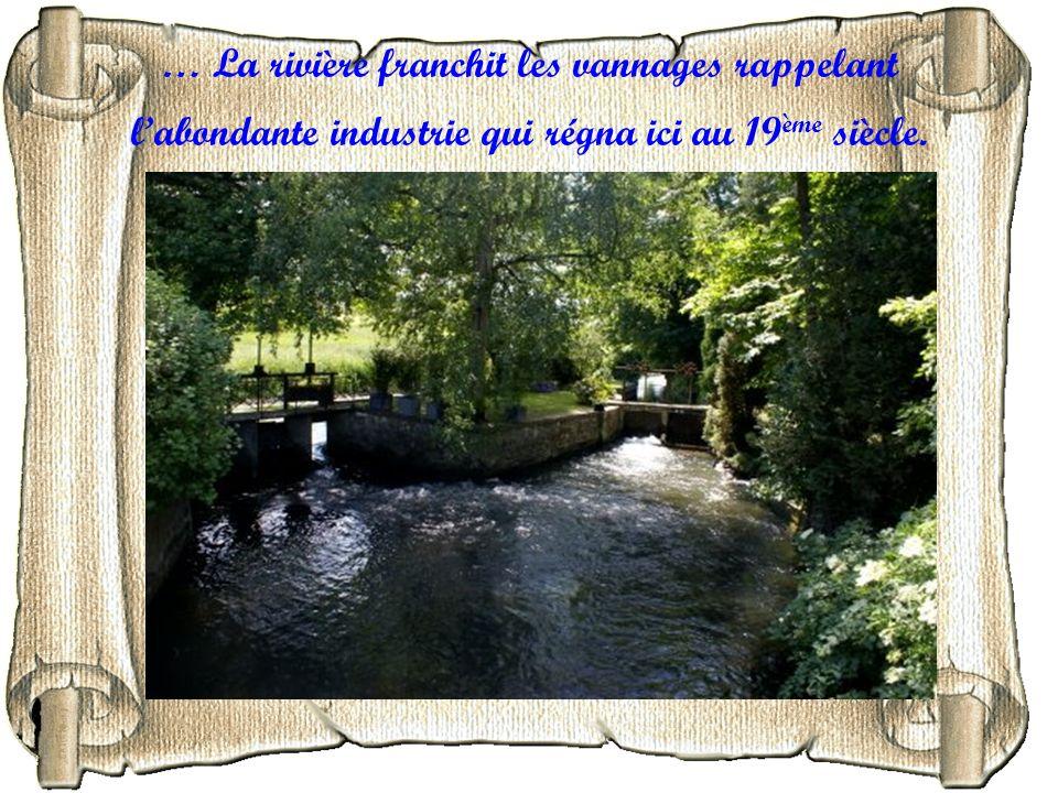 … La rivière franchit les vannages rappelant l'abondante industrie qui régna ici au 19ème siècle.