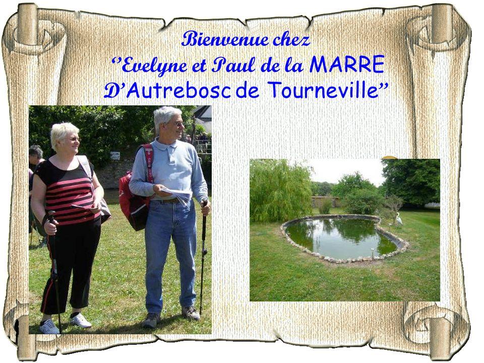 Bienvenue chez ''Evelyne et Paul de la MARRE D'Autrebosc de Tourneville''