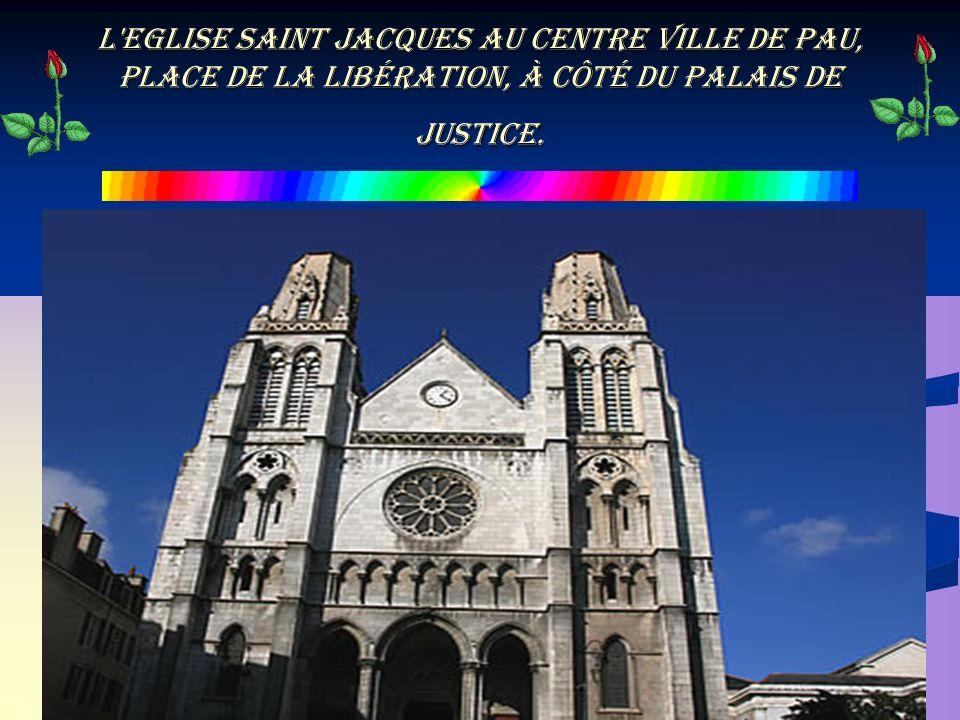 l Eglise Saint Jacques au centre ville de Pau, place de la Libération, à côté du Palais de Justice.