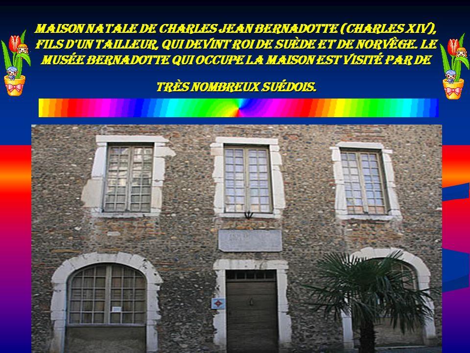 Maison natale de Charles Jean Bernadotte (Charles XIV), fils d un tailleur, qui devint Roi de Suède et de Norvège.