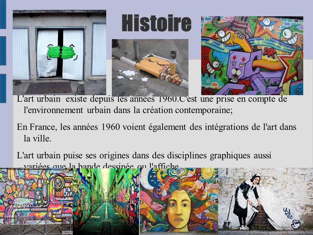 Histoire L art urbain existe depuis les années 1960.C est une prise en compte de l environnement urbain dans la création contemporaine;