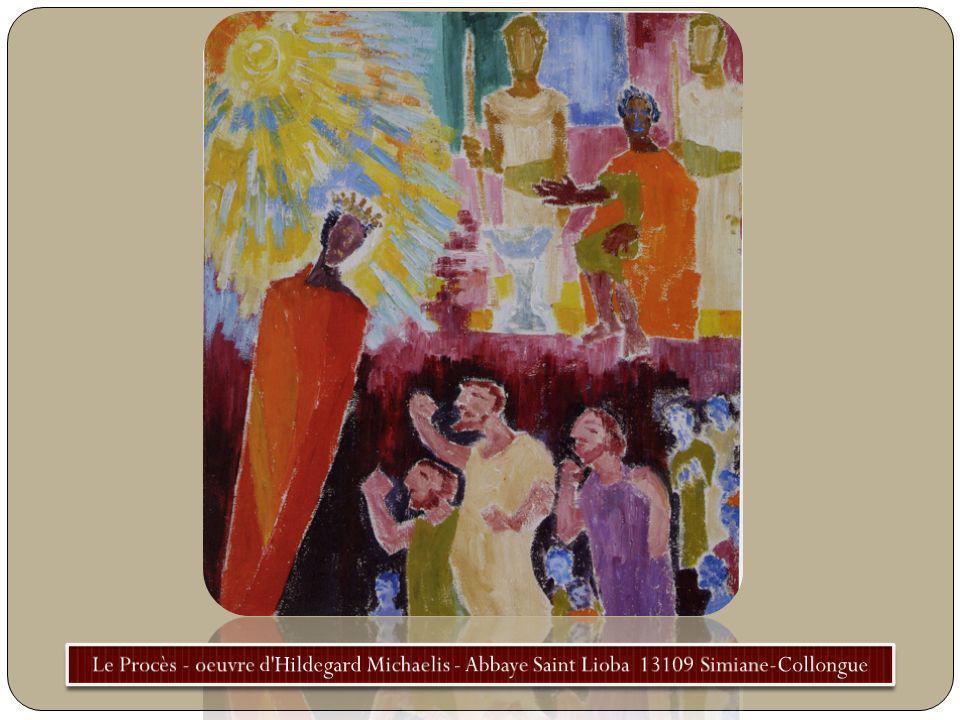Le Procès - oeuvre d Hildegard Michaelis - Abbaye Saint Lioba 13109 Simiane-Collongue