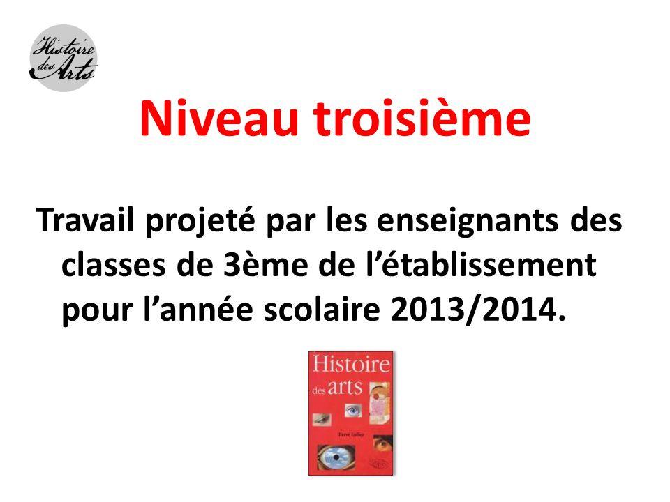 Niveau troisième Travail projeté par les enseignants des classes de 3ème de l'établissement pour l'année scolaire 2013/2014.