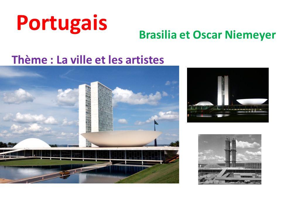 Portugais Brasilia et Oscar Niemeyer Thème : La ville et les artistes