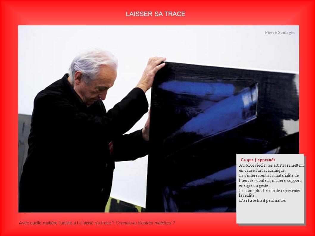 LAISSER SA TRACE Ce que j apprends Pierre Soulages Pierre Soulages
