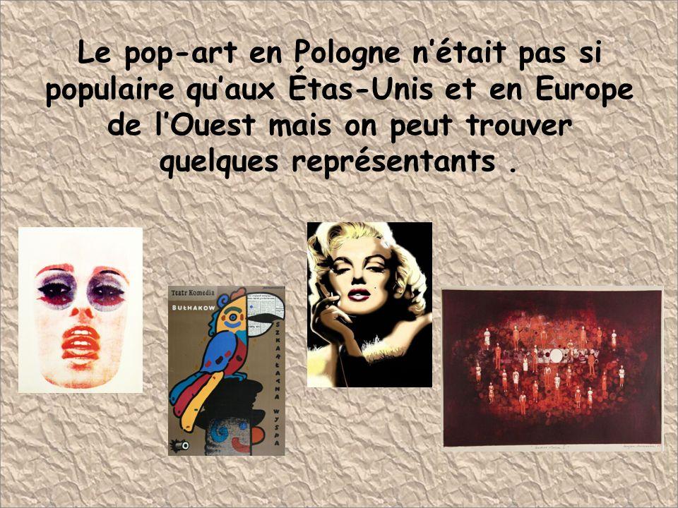 Le pop-art en Pologne n'était pas si populaire qu'aux Étas-Unis et en Europe de l'Ouest mais on peut trouver quelques représentants .