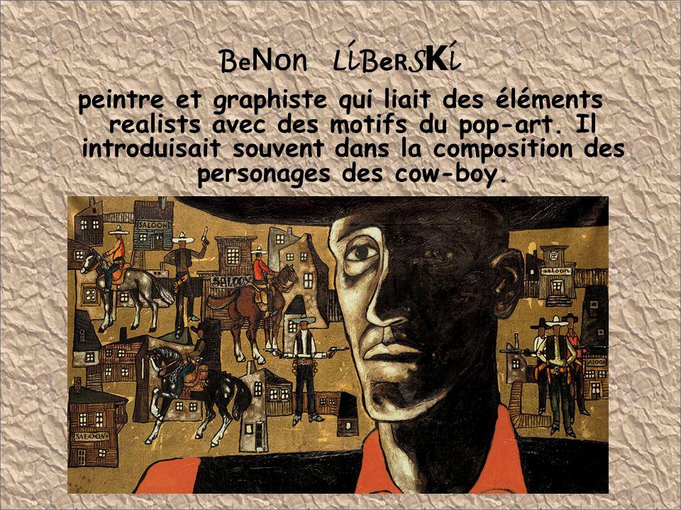 BeNOn LiBeRSKi peintre et graphiste qui liait des éléments realists avec des motifs du pop-art.