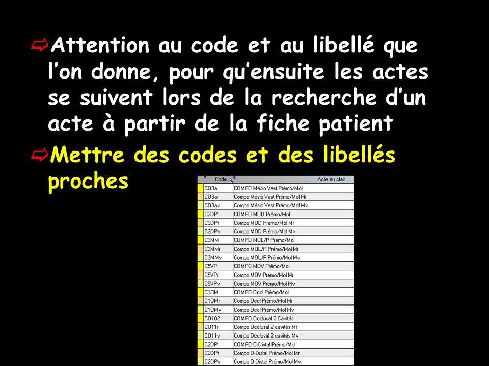 Attention au code et au libellé que l'on donne, pour qu'ensuite les actes se suivent lors de la recherche d'un acte à partir de la fiche patient