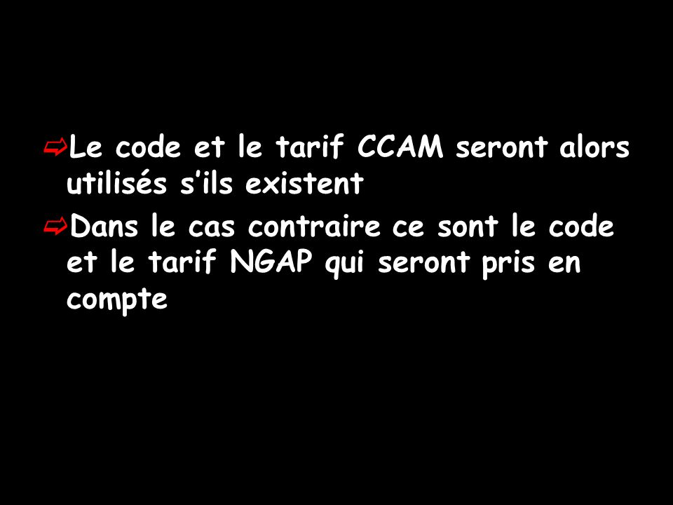 Le code et le tarif CCAM seront alors utilisés s'ils existent