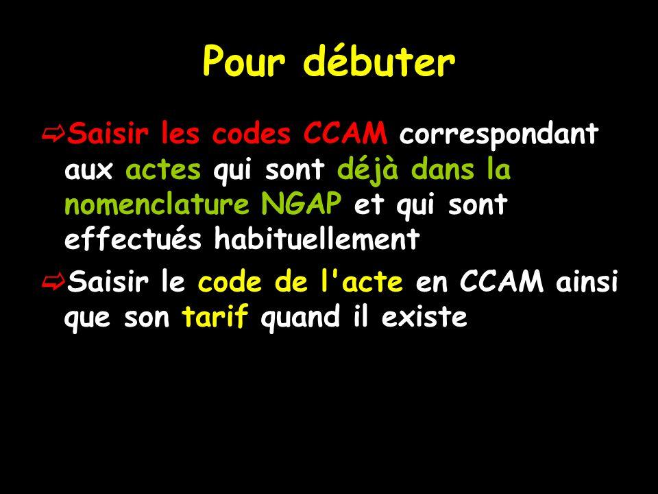 Pour débuter Saisir les codes CCAM correspondant aux actes qui sont déjà dans la nomenclature NGAP et qui sont effectués habituellement.