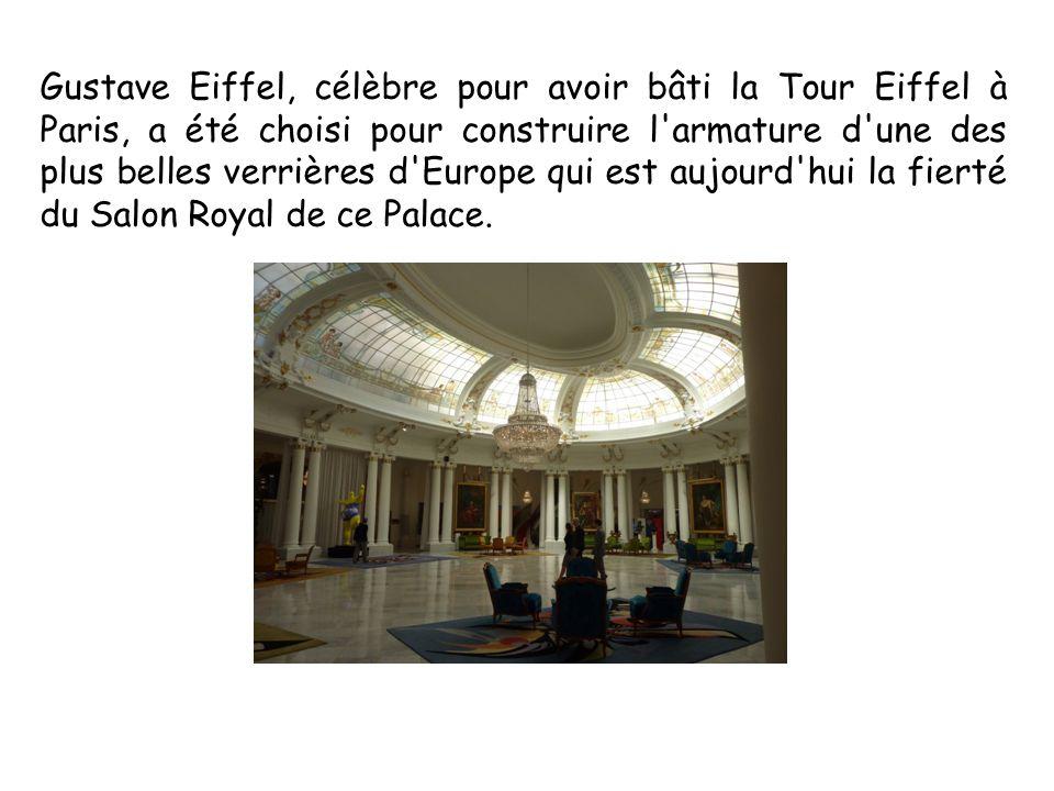 Gustave Eiffel, célèbre pour avoir bâti la Tour Eiffel à Paris, a été choisi pour construire l armature d une des plus belles verrières d Europe qui est aujourd hui la fierté du Salon Royal de ce Palace.
