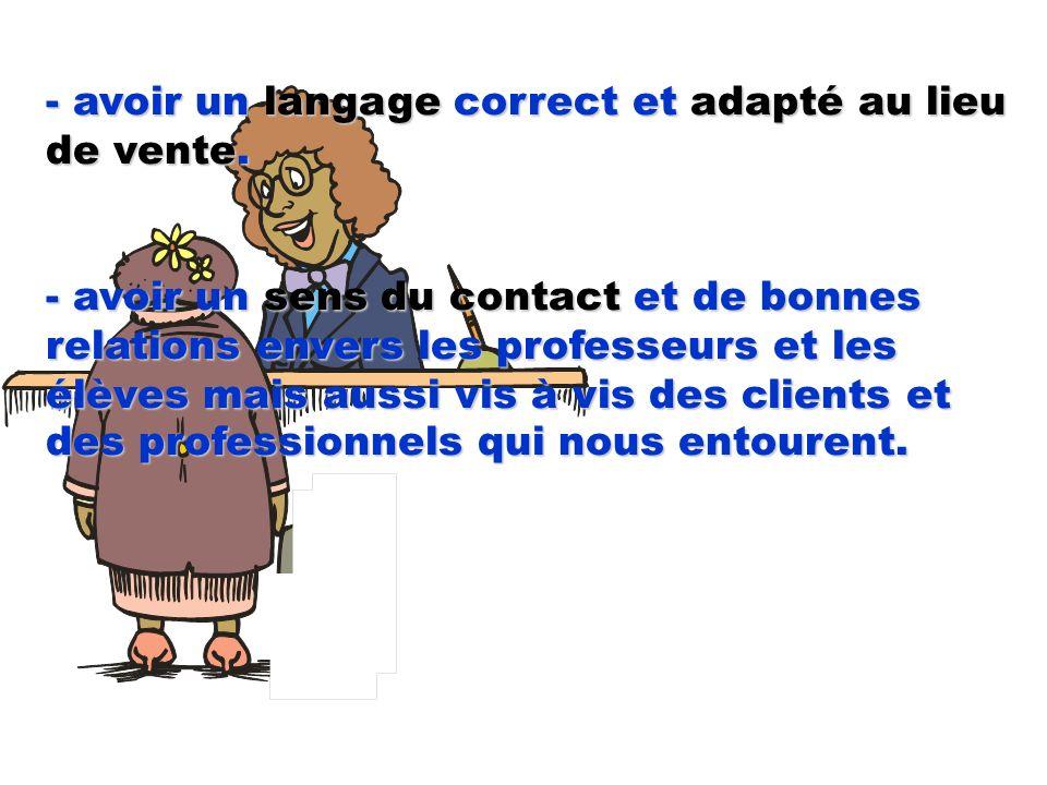 - avoir un langage correct et adapté au lieu de vente.