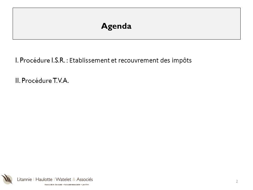 Agenda I. Procédure I.S.R. : Etablissement et recouvrement des impôts II. Procédure T.V.A.