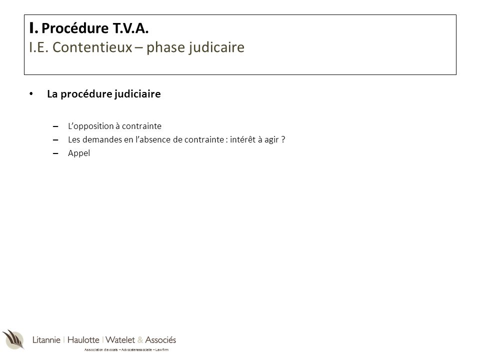 I. Procédure T.V.A. I.E. Contentieux – phase judicaire