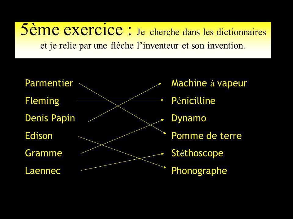 5ème exercice : Je cherche dans les dictionnaires et je relie par une flèche l'inventeur et son invention.