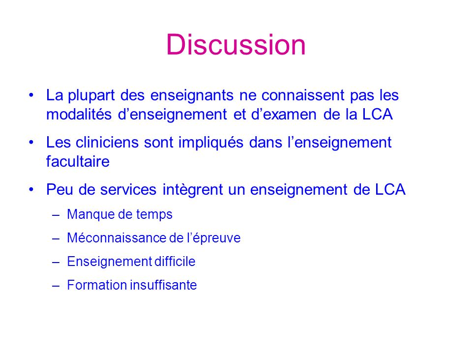 Discussion La plupart des enseignants ne connaissent pas les modalités d'enseignement et d'examen de la LCA.
