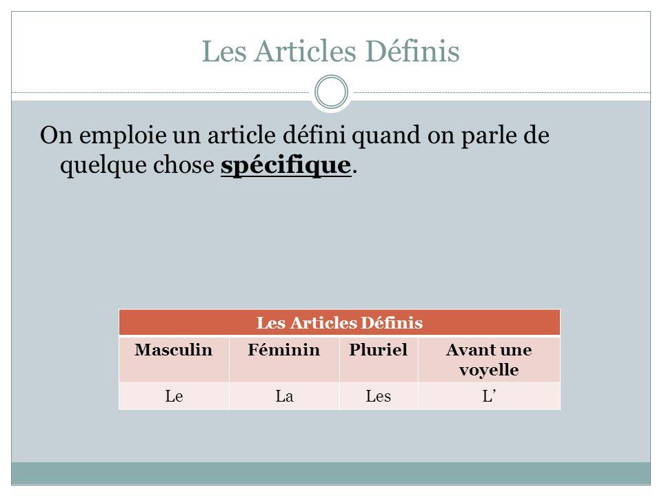 Les Articles Définis On emploie un article défini quand on parle de quelque chose spécifique. Les Articles Définis.