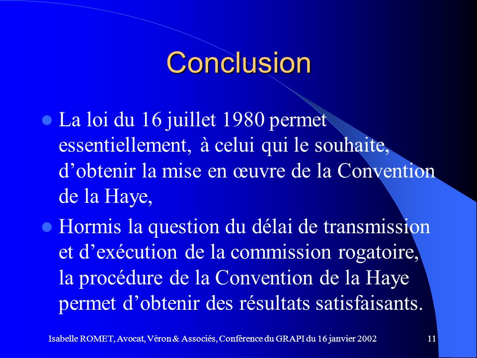 Conclusion La loi du 16 juillet 1980 permet essentiellement, à celui qui le souhaite, d'obtenir la mise en œuvre de la Convention de la Haye,