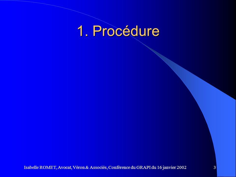1. Procédure Isabelle ROMET, Avocat, Véron & Associés, Conférence du GRAPI du 16 janvier 2002