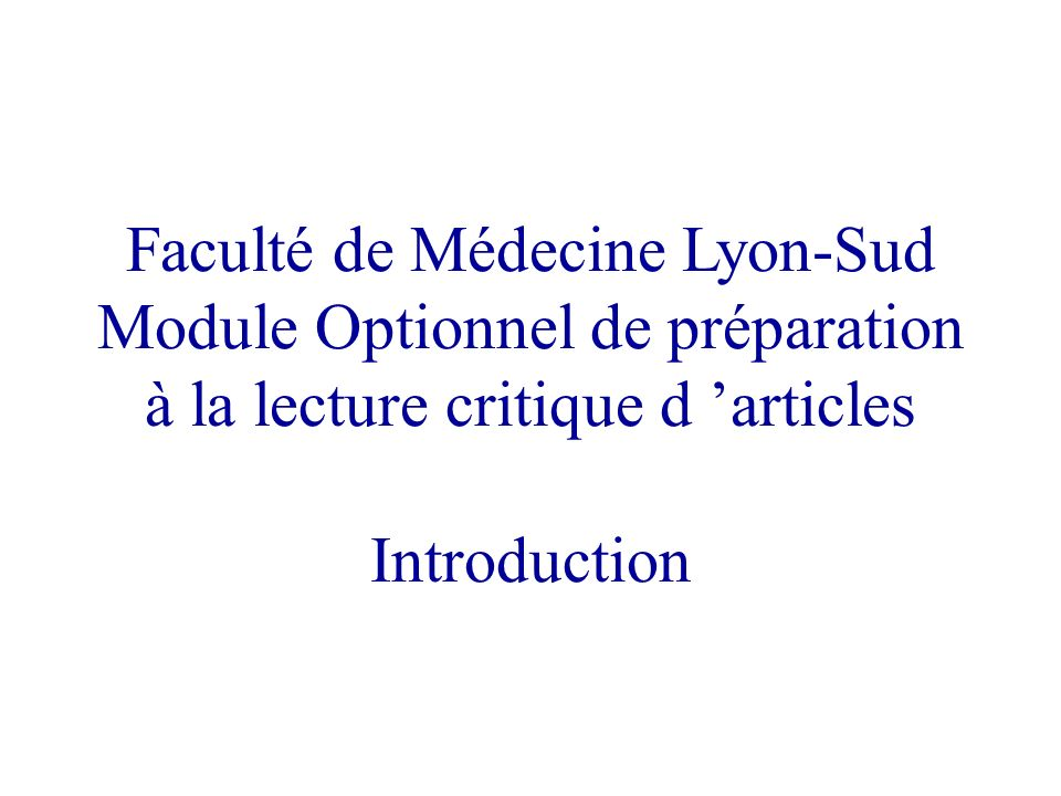 Faculté de Médecine Lyon-Sud Module Optionnel de préparation à la lecture critique d 'articles Introduction