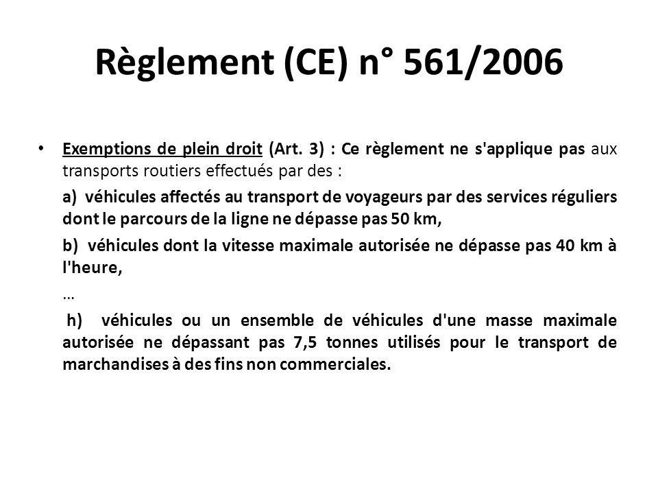 Règlement (CE) n° 561/2006 Exemptions de plein droit (Art. 3) : Ce règlement ne s applique pas aux transports routiers effectués par des :