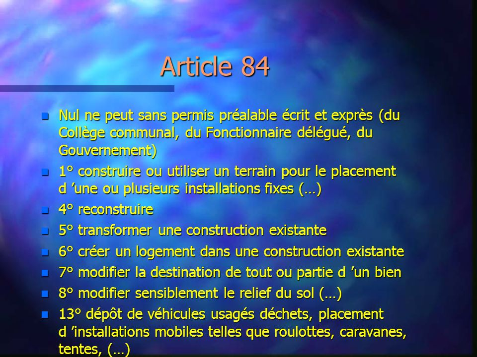Article 84 Nul ne peut sans permis préalable écrit et exprès (du Collège communal, du Fonctionnaire délégué, du Gouvernement)