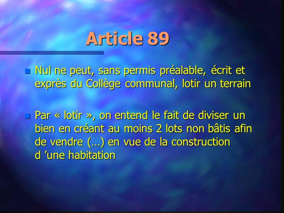 Article 89 Nul ne peut, sans permis préalable, écrit et exprès du Collège communal, lotir un terrain.