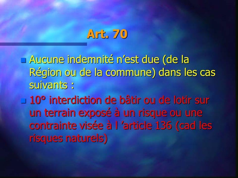 Art. 70 Aucune indemnité n'est due (de la Région ou de la commune) dans les cas suivants :
