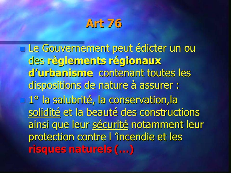 Art 76 Le Gouvernement peut édicter un ou des règlements régionaux d'urbanisme contenant toutes les dispositions de nature à assurer :