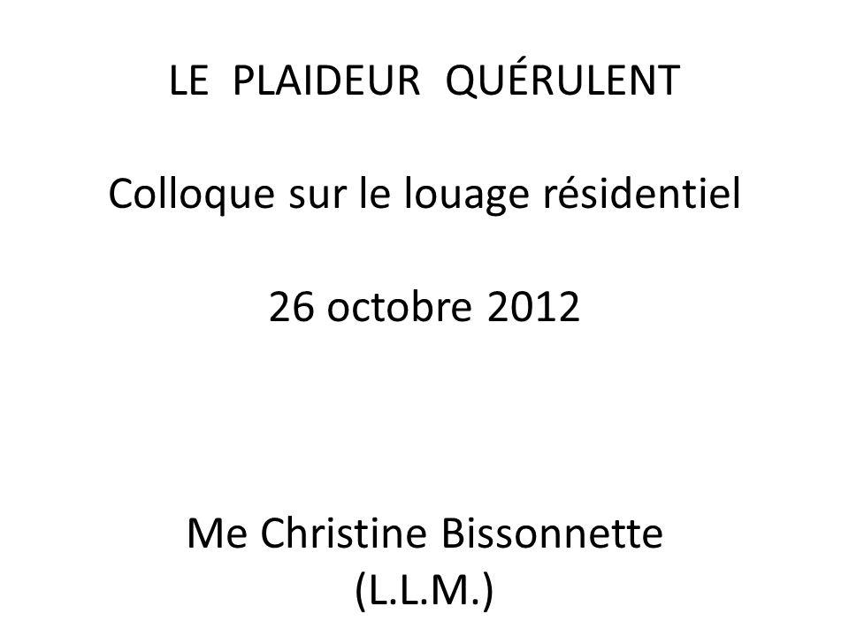 LE PLAIDEUR QUÉRULENT Colloque sur le louage résidentiel 26 octobre 2012 Me Christine Bissonnette (L.L.M.)