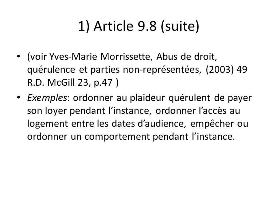 1) Article 9.8 (suite) (voir Yves-Marie Morrissette, Abus de droit, quérulence et parties non-représentées, (2003) 49 R.D. McGill 23, p.47 )