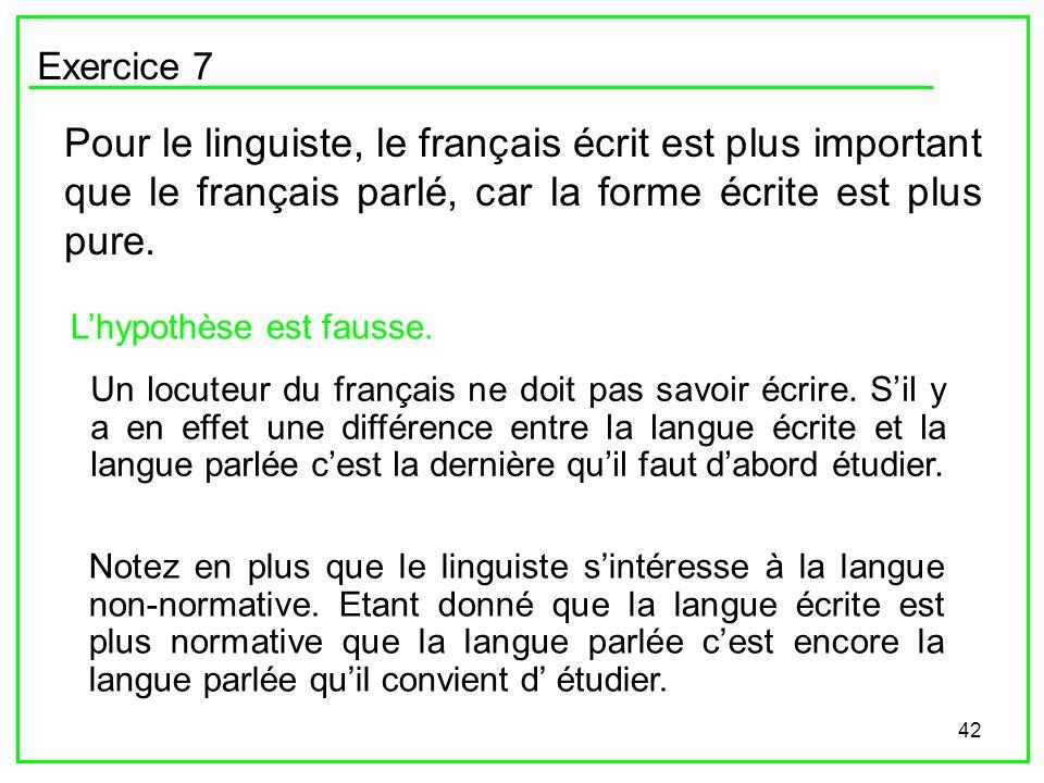 Exercice 7 Pour le linguiste, le français écrit est plus important que le français parlé, car la forme écrite est plus pure.