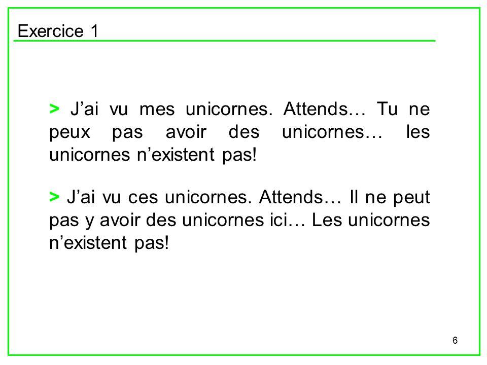 Exercice 1 > J'ai vu mes unicornes. Attends… Tu ne peux pas avoir des unicornes… les unicornes n'existent pas!
