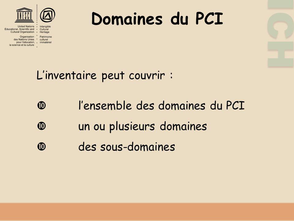 Domaines du PCI L'inventaire peut couvrir :