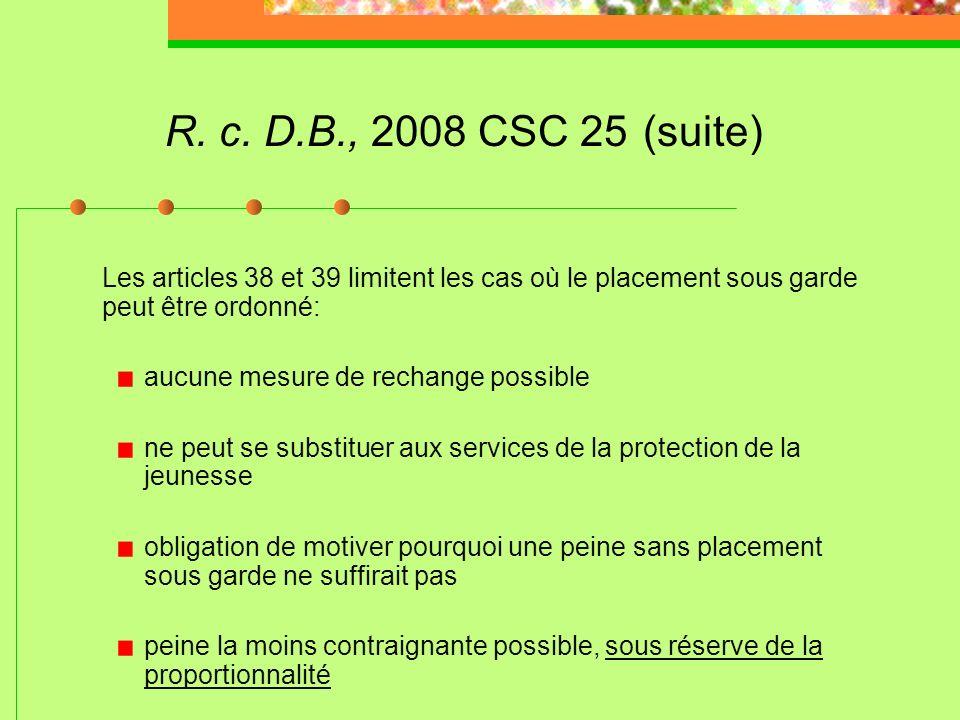 R. c. D.B., 2008 CSC 25 (suite) Les articles 38 et 39 limitent les cas où le placement sous garde peut être ordonné: